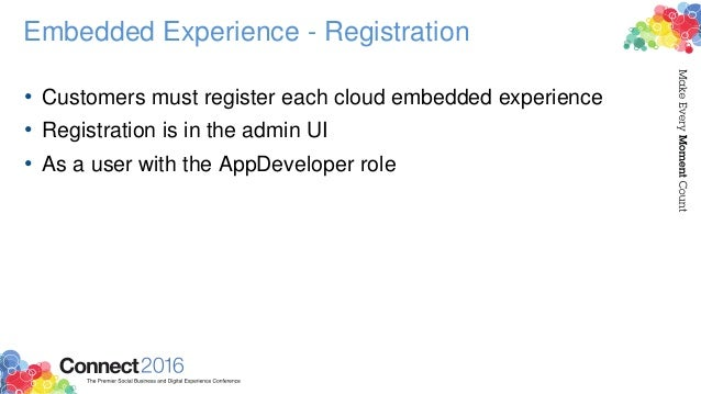 Embedded Experience - Registration • Customers must register each cloud embedded experience • Registration is in the admin...