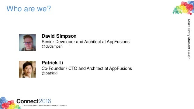 Who are we? David Simpson Senior Developer and Architect at AppFusions @dvdsmpsn Patrick Li Co-Founder / CTO and Architect...