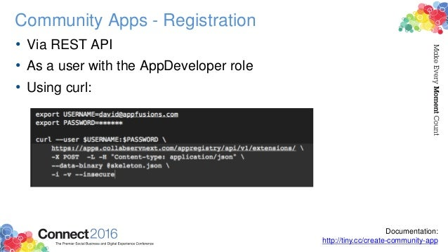 Community Apps - Registration • Via REST API • As a user with the AppDeveloper role • Using curl: Documentation: http://ti...