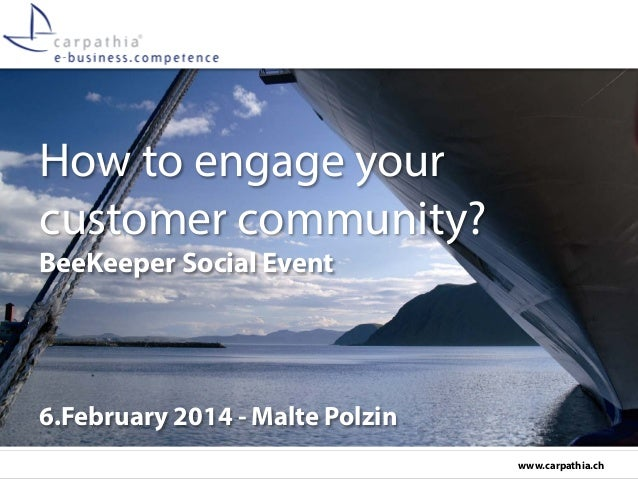 How to engage your customer community? BeeKeeper Social Event  6.February 2014 - Malte Polzin www.carpathia.ch