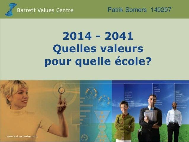Patrik Somers 140207  2014 - 2041 Quelles valeurs pour quelle école?  www.valuescentre.com www.valuescentre.com  0