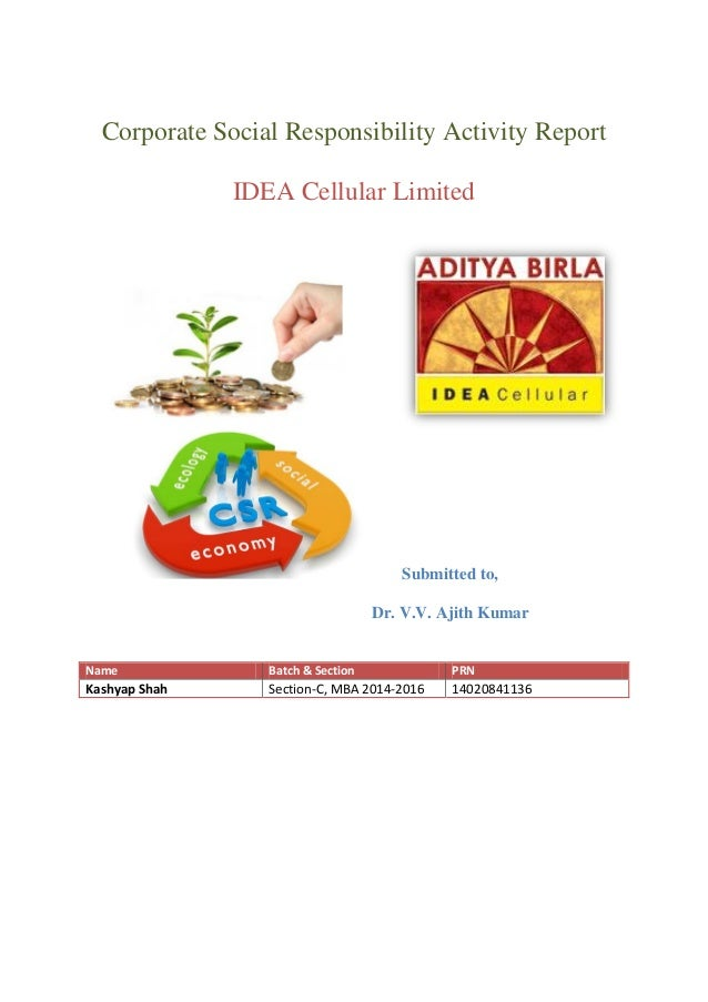 Corporate Social Responsibility Activity Report  IDEA Cellular Limited  Submitted to,  Dr. V.V. Ajith Kumar  Name Batch & ...