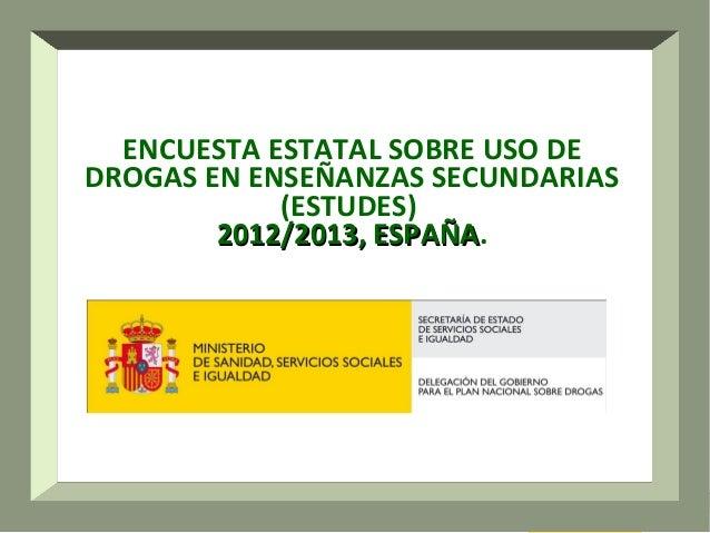 ENCUESTA ESTATAL SOBRE USO DE DROGAS EN ENSEÑANZAS SECUNDARIAS (ESTUDES) 2012/2013, ESPAÑA. ESPAÑA  1