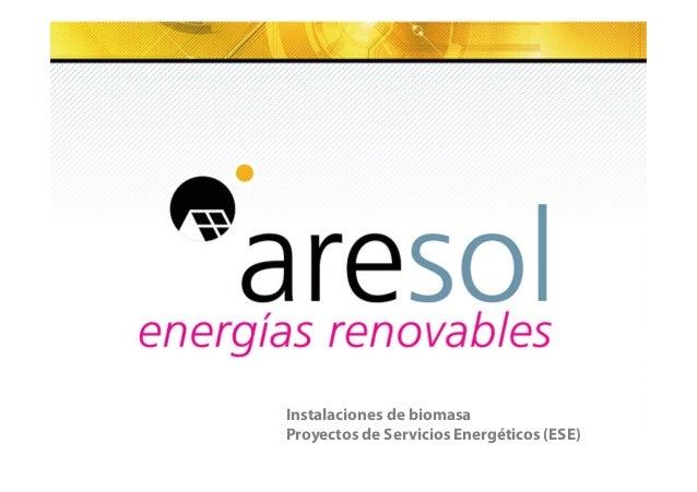 Subtítulo si es necesario  Instalaciones de biomasa  Proyectos de Servicios Energéticos (ESE)  www.aresol.com / aresol@are...