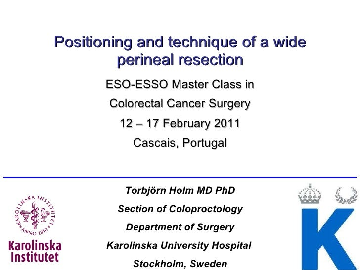 Positioning and technique of a wide perineal resection ESO-ESSO Master Class in Colorectal Cancer Surgery 12 – 17 February...