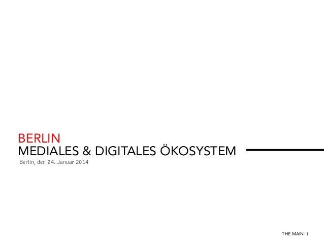 BERLIN MEDIALES & DIGITALES ÖKOSYSTEM Berlin, den 24. Januar 2014  THE MAIN 1
