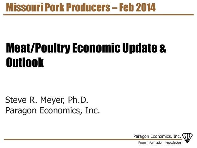 Missouri Pork Producers – Feb 2014  Meat/Poultry Economic Update & Outlook Steve R. Meyer, Ph.D. Paragon Economics, Inc. P...