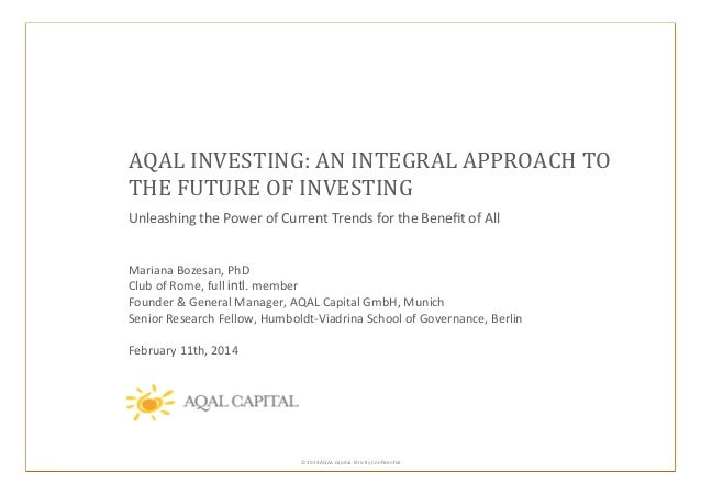 AQAL  INVESTING:  AN  INTEGRAL  APPROACH  TO     THE  FUTURE  OF  INVESTING   Unleashing  the  P...