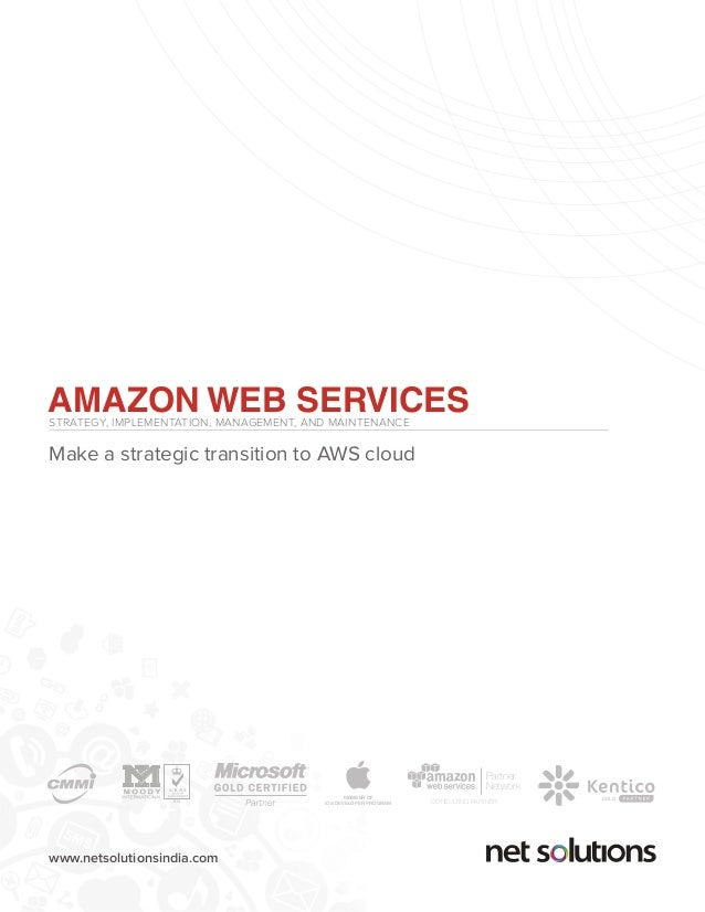 www.netsolutionsindia.com AMAZON WEB SERVICESSTRATEGY, IMPLEMENTATION, MANAGEMENT, AND MAINTENANCE Make a strategic transi...