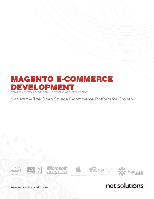 www.netsolutionsindia.com MAGENTO E-COMMERCE DEVELOPMENTSTRATEGY, DESIGN, DEVELOPMENT, TESTING AND DEPLOYMENT Magento – Th...