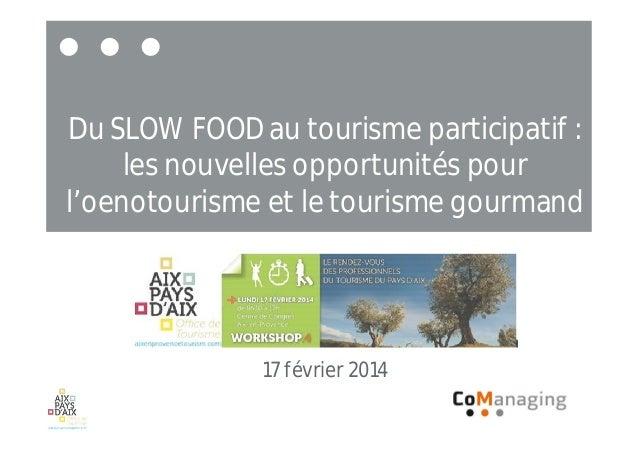 Du SLOW FOOD au tourisme participatif : les nouvelles opportunités pour l'oenotourisme et le tourisme gourmand 17 février ...