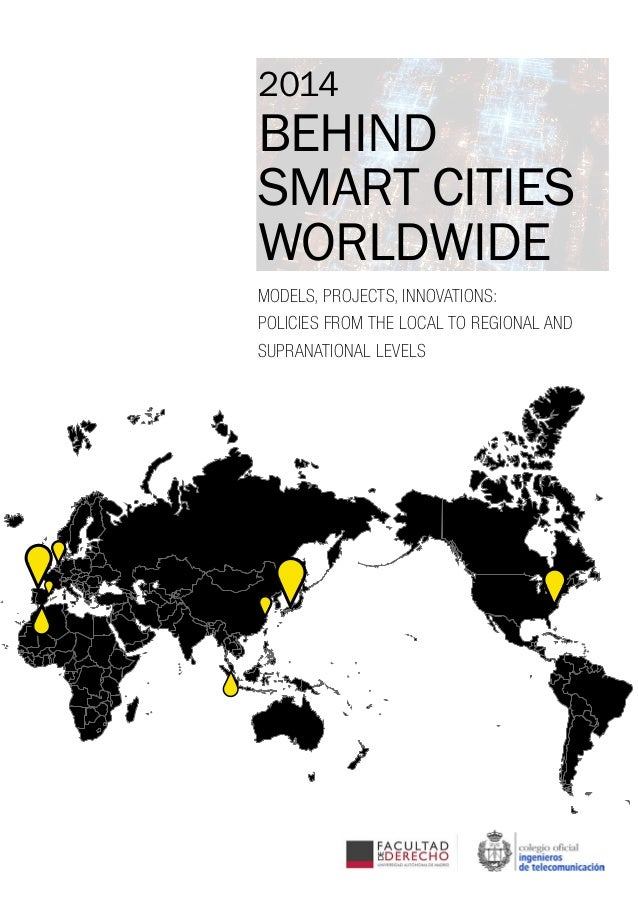 2014 BEHIND SMART CITIES WORLDWIDE MODELS, PROJECTS, INNOVATIONS: POLICIES FROM THE LOCAL TO REGIONAL AND SUPRANATIONAL LE...