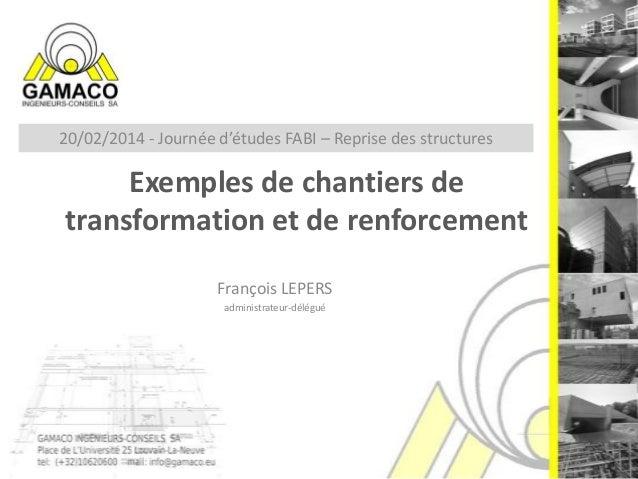 20/02/2014 - Journée d'études FABI – Reprise des structures  Exemples de chantiers de transformation et de renforcement Fr...