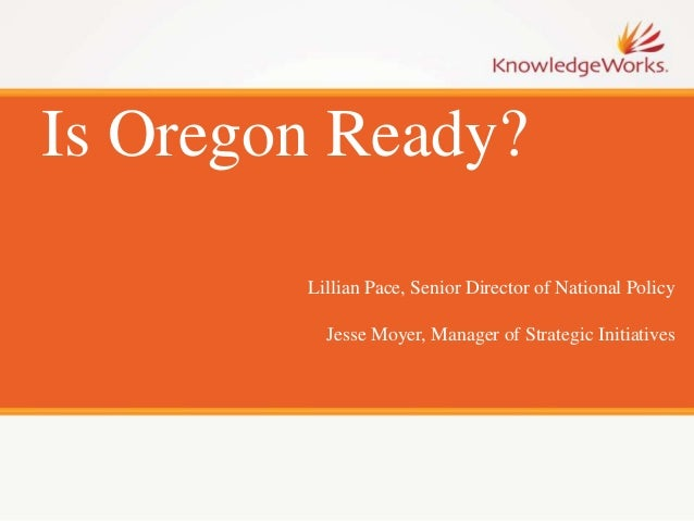 Is Oregon Ready? Lillian Pace, Senior Director of National Policy Jesse Moyer, Manager of Strategic Initiatives