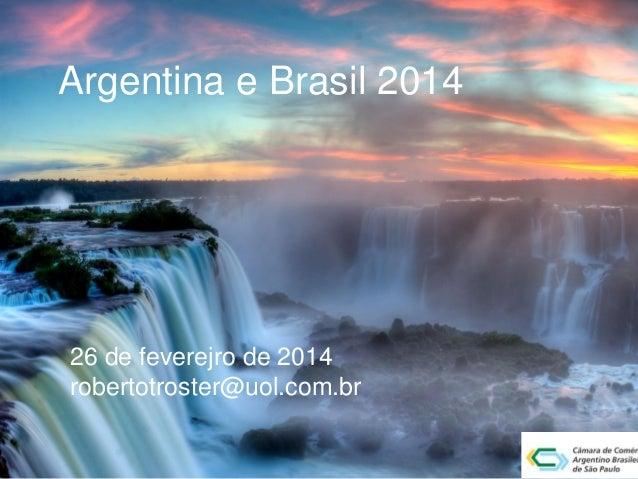 Argentina e Brasil 2014  26 de feverejro de 2014 robertotroster@uol.com.br