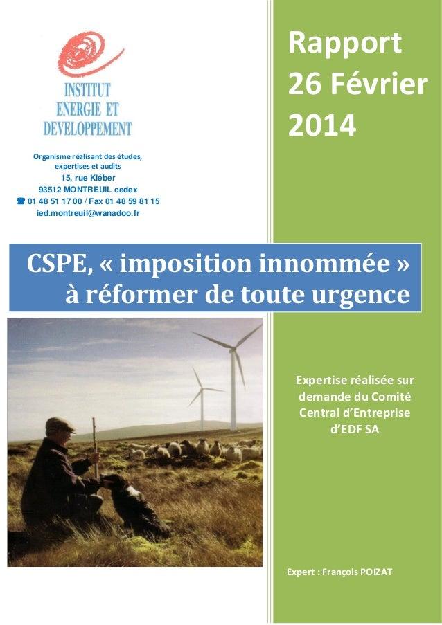 Rapport 26 Février 2014  Expert : François POIZAT  CSPE, « imposition innommée » à réformer de toute urgence  Organisme ré...