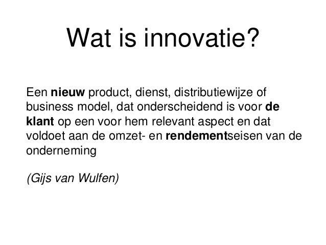 Incrementele Innovatie • Voortdurende, dag aan dag verbetering • Dingen beter doen • 'Low impact'