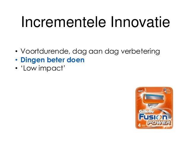 Substantiële Innovatie • Nieuwe combinaties product/markt • Betere dingen doen