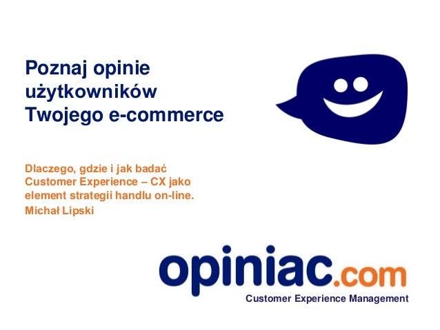 Poznaj opinie użytkowników Twojego e-commerce Dlaczego, gdzie i jak badać Customer Experience – CX jako element strategii ...