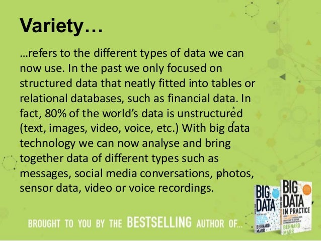 Variety… …refers to the different types of data we can now use. In the past we only focused on structured data that neatly...