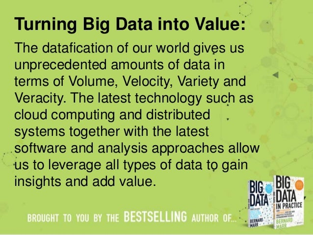 Turning Big Data into Value: The datafication of our world gives us unprecedented amounts of data in terms of Volume, Velo...