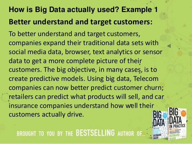 How is Big Data actually used? Example 1 Better understand and target customers: To better understand and target customers...