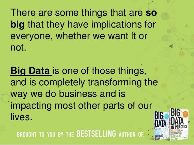 There are some things that are so big that they have implications for everyone, whether we want it or not. Big Data is one...