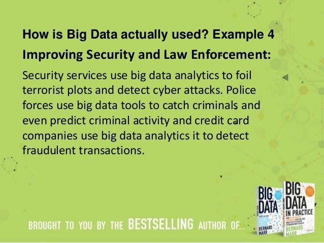 How is Big Data actually used? Example 4 Improving Security and Law Enforcement: Security services use big data analytics ...