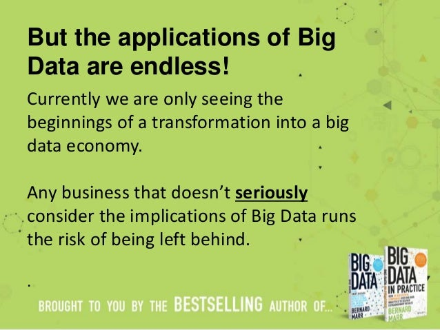 But the applications of Big Data are endless! Currently we are only seeing the beginnings of a transformation into a big d...
