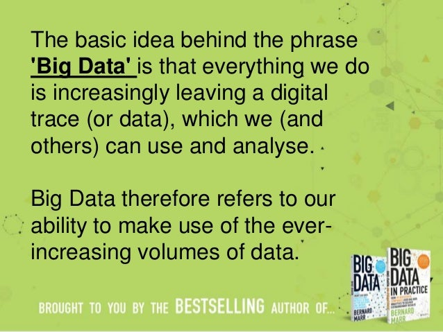 The basic idea behind the phrase 'Big Data' is that everything we do is increasingly leaving a digital trace (or data), wh...