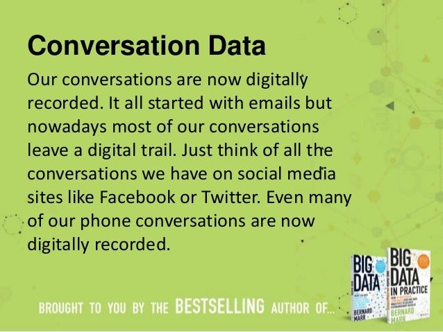 Conversation Data Our conversations are now digitally recorded. It all started with emails but nowadays most of our conver...