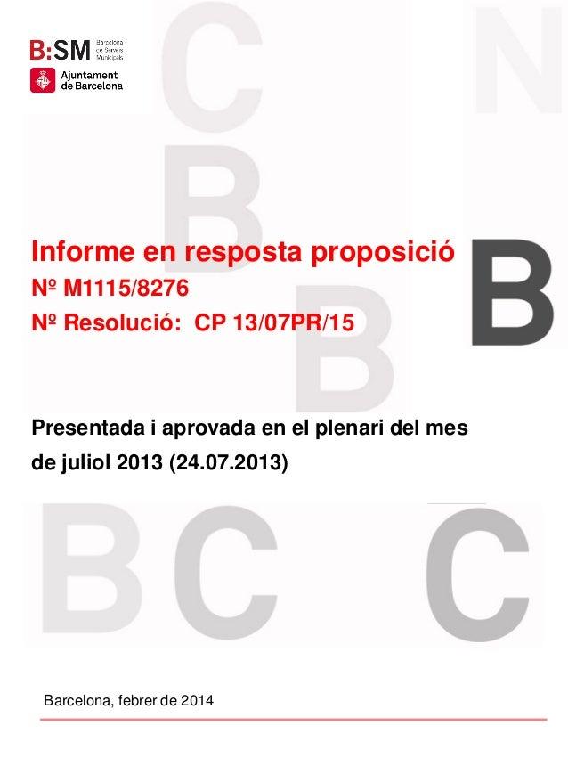 Informe en resposta proposició Nº M1115/8276 Nº Resolució: CP 13/07PR/15  Presentada i aprovada en el plenari del mes de j...