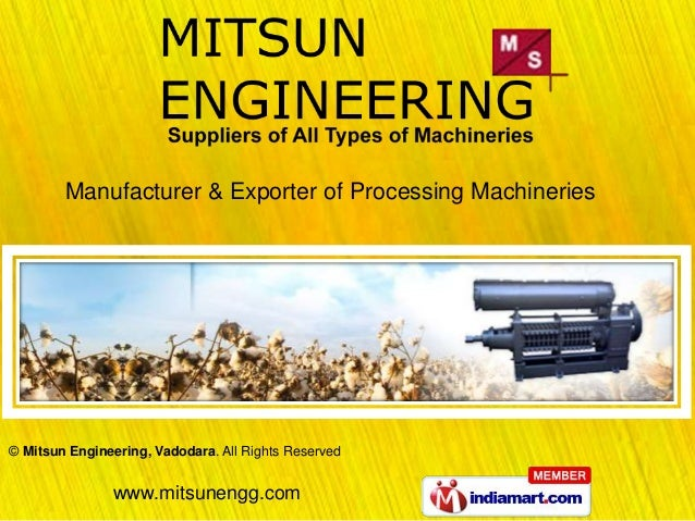 Manufacturer & Exporter of Processing Machineries© Mitsun Engineering, Vadodara. All Rights Reserved               www.mit...