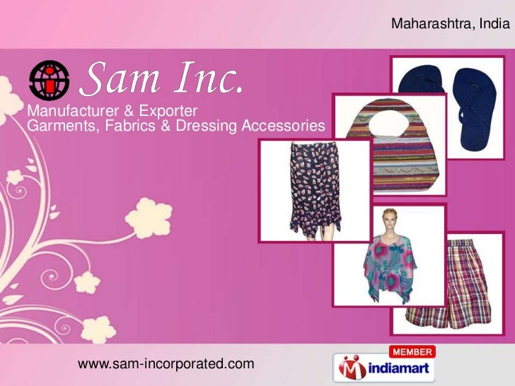 Maharashtra, IndiaManufacturer & ExporterGarments, Fabrics & Dressing Accessories      www.sam-incorporated.com