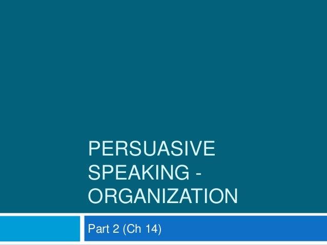 PERSUASIVESPEAKING -ORGANIZATIONPart 2 (Ch 14)