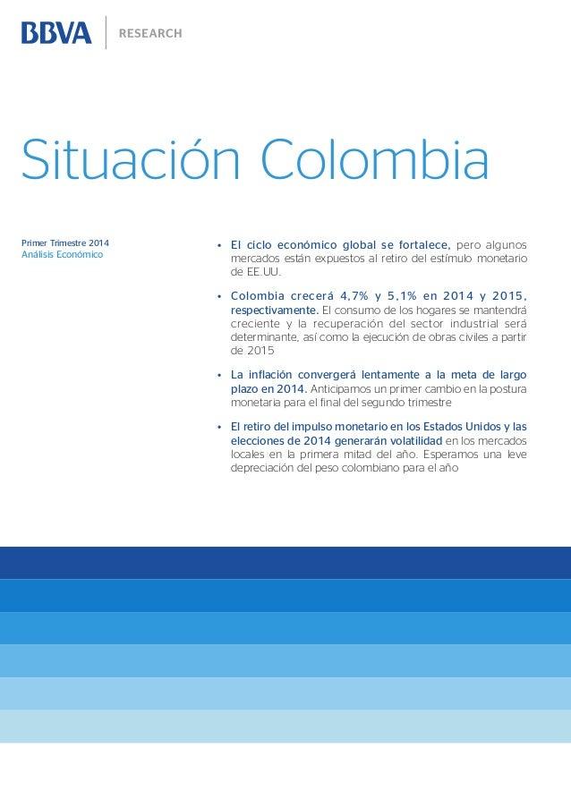 Situación Colombia Primer Trimestre 2014  Análisis Económico  • El ciclo económico global se fortalece, pero algunos merc...