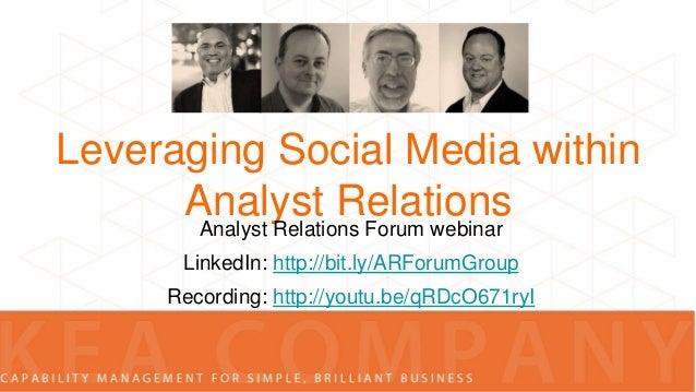 Leveraging Social Media within Analyst Relations Analyst Relations Forum webinar LinkedIn: http://bit.ly/ARForumGroup  Rec...