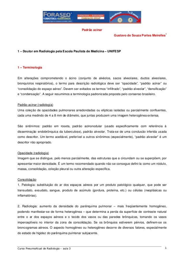 Padrão acinar Gustavo de Souza Portes Meirelles1  1 – Doutor em Radiologia pela Escola Paulista de Medicina – UNIFESP  1 –...