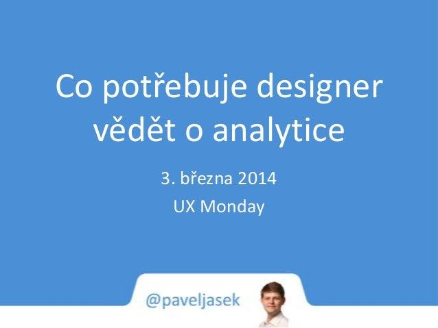 Co potřebuje designer vědět o analytice 3. března 2014 UX Monday