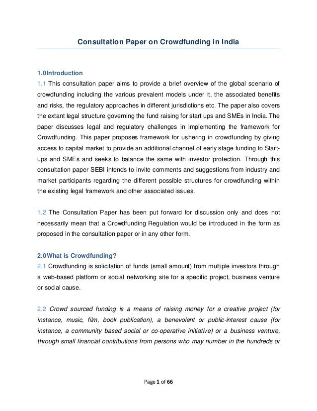 Page 1 of 66 Consultation Paper on Crowdfunding in India 1.0Introduction 1.1 This consultation paper aims to provide a bri...