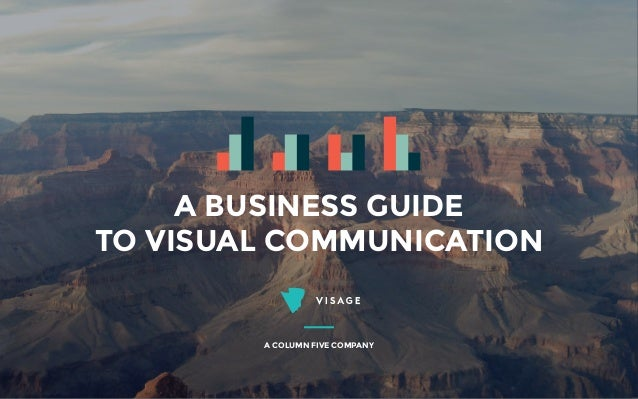 A BUSINESS GUIDE TO VISUAL COMMUNICATION A COLUMN FIVE COMPANY