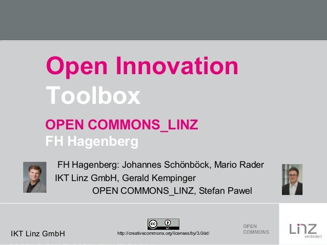 Open Innovation Toolbox OPEN COMMONS_LINZ FH Hagenberg FH Hagenberg: Johannes Schönböck, Mario Rader IKT Linz GmbH, Gerald...
