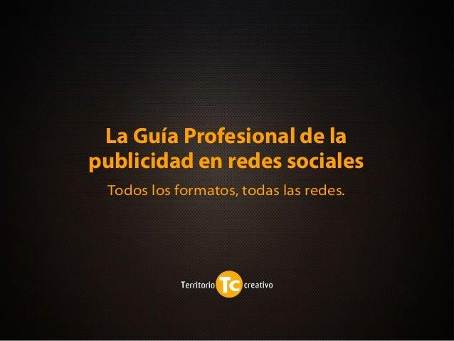 La Guía Profesional de la publicidad en redes sociales Todos los formatos, todas las redes.