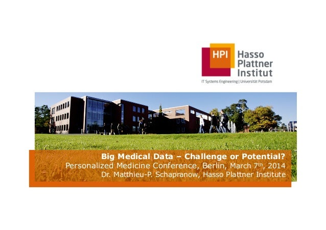 Big Medical Data – Challenge or Potential? Personalized Medicine Conference, Berlin, March 7th, 2014 Dr. Matthieu-P. Schap...