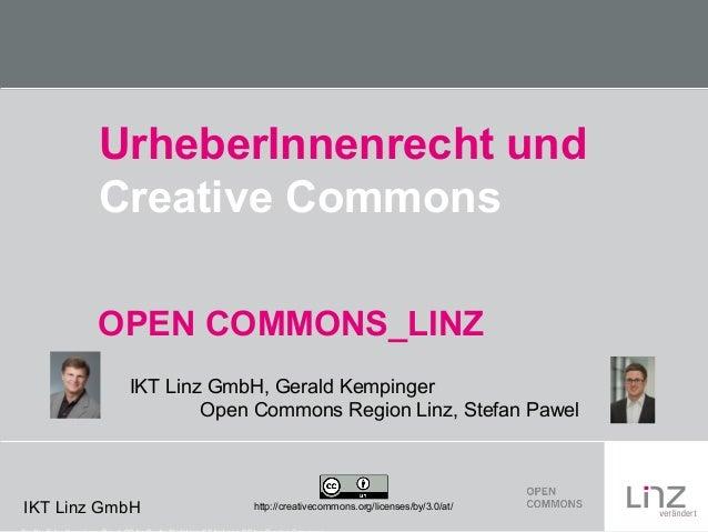 IKT Linz GmbH UrheberInnenrecht und Creative Commons http://creativecommons.org/licenses/by/3.0/at/ OPEN COMMONS_LINZ IKT ...