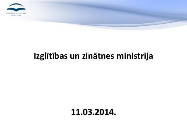 Izglītības un zinātnes ministrija 11.03.2014.11.03.2014.
