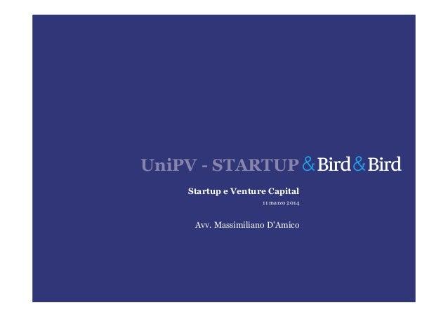 UniPV - STARTUP Startup e Venture Capital 11 marzo 2014 Avv. Massimiliano D'Amico