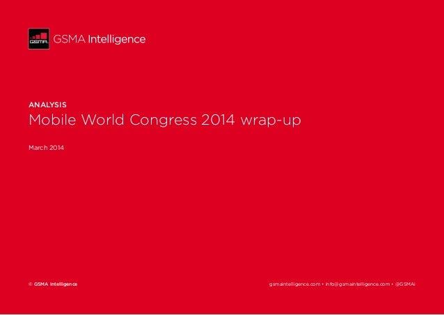 ANALYSIS  Mobile World Congress 2014 wrap-up  March 2014  © GSMA Intelligence gsmaintelligence.com • info@gsmaintelligence...