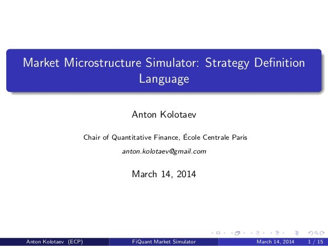 Market Microstructure Simulator: Strategy Definition Language Anton Kolotaev Chair of Quantitative Finance, ´Ecole Centrale...