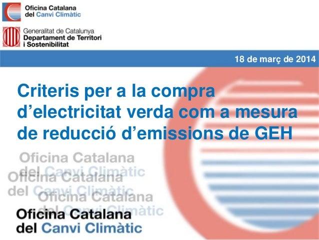 Criteris per a la compra d'electricitat verda com a mesura de reducció d'emissions de GEH 18 de març de 2014